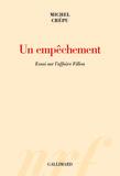 Michel Crépu - Un empêchement - Essai sur l'affaire Fillon.