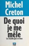 Michel Creton - De quoi je me mêle ? - Les handicapés et nous.