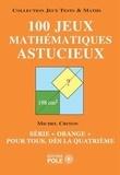 """Michel Criton - 100 jeux mathématiques astucieux - Série """"orange"""" pour tous, dès la quatrième."""