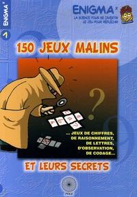 Michel Criton et Bernard Novelli - 150 jeux malins et leurs secrets - ...Jeux de chiffres, de raisonnement, de lettres, d'observation, de codage....