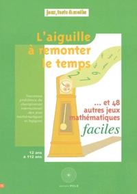Michel Criton - L'aiguille à remonter le temps... - Et 48 autres jeux mathématiques faciles.