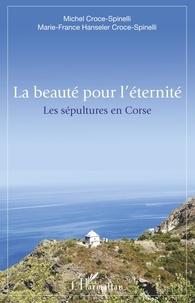 Michel Croce-Spinelli et Marie-France Hanseler Croce-Spinelli - La beauté pour l'éternité - Les sépultures en Corse.