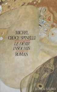 Michel Croce-Spinelli - Le désir insoumis.