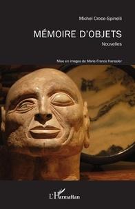 Michel Croce-Spinelli - Mémoire d'objets - Nouvelles - Mise en images de Marie-France Hanseler.
