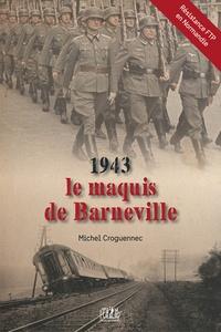 Michel Croguennec - 1943, le maquis de Barneville - Contribution à l'histoire de la résistance FTP en Normandie.