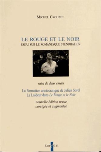 Michel Crouzet - Le Rouge et le Noir - Essai sur le romanesque stendhalien suivi de deux essais.