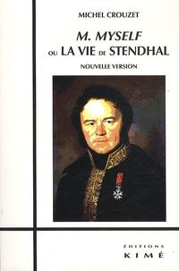 Michel Crouzet - M. Myself ou la vie de Stendhal.
