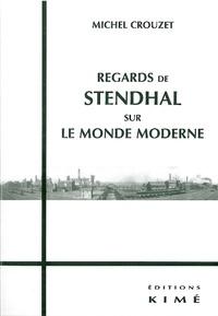 Michel Crouzet - Regards de Stendhal sur le monde moderne.