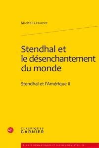 Michel Crouzet - Stendhal et l'Amérique - Tome 2, Stendhal et le désenchantement du monde.