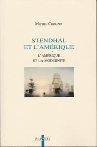 Michel Crouzet - Stendhal et l'Amérique - L'Amérique et la modernité.