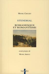 Michel Crouzet - Stendhal - Romanesque et romantisme.