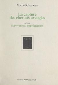 Michel Crozatier et Jean-Marie Gleize - La capture des chevaux aveugles - Suivi de Survivances-imprégnations.