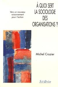 Michel Crozier - A quoi sert la sociologie des organisations ? - Tome 2, Vers un nouveau raisonnement pour l'action.