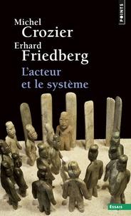 L'acteur et le système- Les contraintes de l'action collective - Michel Crozier |