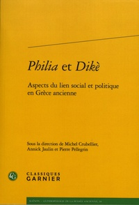 Michel Crubellier et Annick Jaulin - Philia et Dikè - Aspects du lien social et politique en Grèce ancienne.