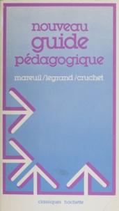 Michel Cruchet et Jean Legrand - Nouveau guide pédagogique pour l'enseignement élémentaire - Le manuel des instituteurs d'aujourd'hui.