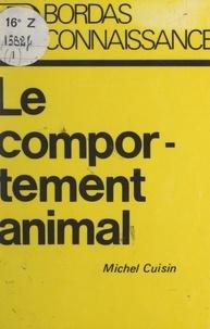 Michel Cuisin et Jacques Brosse - Le comportement animal.