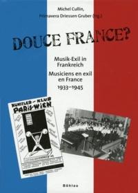 Michel Cullin et Primavera Driessen Gruber - Douce France ? - Musiciens en exil en France (1933-1945).