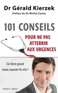 Michel Cymes et Gérald Kierzek - 101 conseils pour ne pas atterrir aux urgences - Ce livre peut vous sauver la vie !.