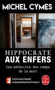 Michel Cymes - Hippocrate aux enfers - Les médecins des camps de la mort.