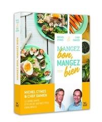 Michel Cymes et Damien Duquesne - Mangez bon, mangez bien - Pour une allimentation saine et gourmande.