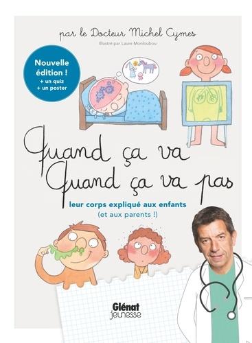 Michel Cymes et Laure Monloubou - Quand ça va, quand ça va pas leur corps expliqué aux enfants (et aux parents).