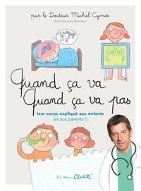 Michel Cymes - Quand ça va ! Quand ça va pas ? - Leur corps expliqué aux enfants (et aux parents !).