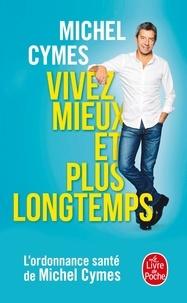 Téléchargement au format ebook epub Vivez mieux et plus longtemps 9782253187851 (Litterature Francaise) par Michel Cymes