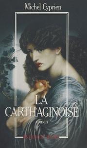 Michel Cyprien - La carthaginoise - Roman du temps d'Hannibal.