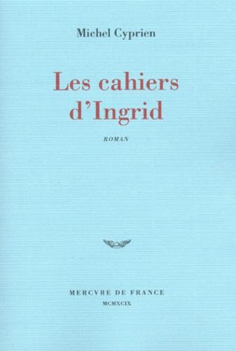 Michel Cyprien - Les cahiers d'Ingrid.