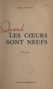 Michel d'Haene - Quand les cœurs sont neufs.