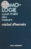 Michel d' Hermes - Homo-logie : court traité des mours.