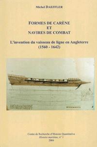 Michel Daeffler - Formes de carène et navires de combat - L'invention du vaisseau de ligne en Angleterre (1560-1642).