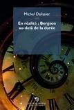 Michel Dalissier - En réalité : Bergson au-delà de la durée.