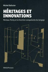 Michel Dalissier - Héritages et innovations - Merleau-Ponty et la fonction conquérante du langage.