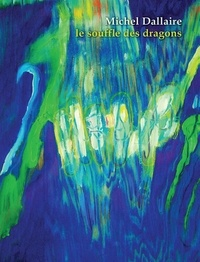 Michel Dallaire - Le souffle des dragons.