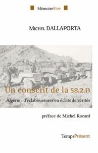 Michel Dallaporta - Un conscrit de la 58.2.B - Algérie : d'éclaboussures en éclats de vérités.