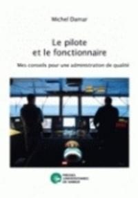Le pilote et le fonctionnaire - Mes conseils pour une administration de qualité.pdf