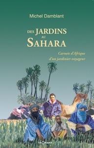 Michel Damblant - Des jardins au Sahara - Carnets d'Afrique d'un jardinier voyageur.