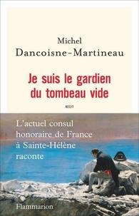 Michel Dancoisne-Martineau - Je suis le gardien du tombeau vide.