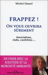 Michel Dansel - Frappez ! On vous ouvrira sûrement.