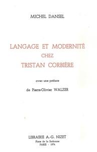 Michel Dansel et Pierre-Olivier Walzer - Langage et modernité chez Tristan Corbière.