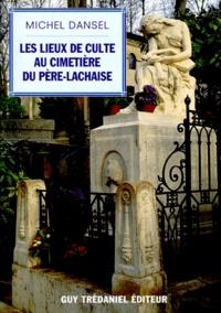 Michel Dansel - Les lieux de culte au cimetière du Père-Lachaise.