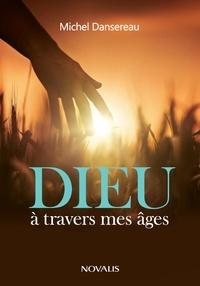 Michel Dansereau - Dieu à travers mes âges.