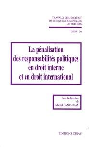 Michel Danti-Juan - La pénalisation des responsabilités politiques en droit interne et en droit international.