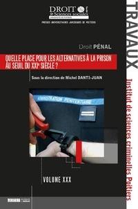 Michel Danti-Juan - Quelle place pour les alternatives à la prison au seuil du XXIeme siècle ? - XXIe journées d'études de l'Institut de Sciences criminelles de Poitiers.