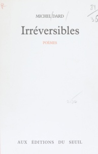 Michel Dard - Irréversibles.