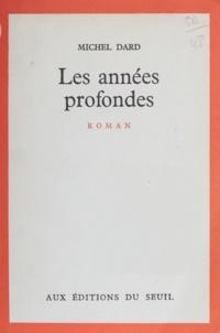 Michel Dard - Les années profondes.