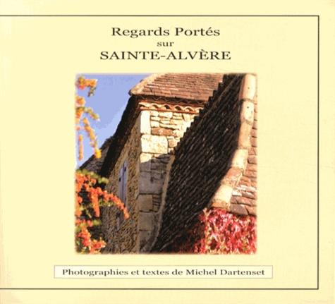 Michel Dartenset - Regards portés sur Sainte-Alvère.