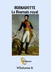 Michel Datcharry - Bernadotte, le Béarnais royal.